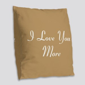 I Love You More Burlap Throw Pillow