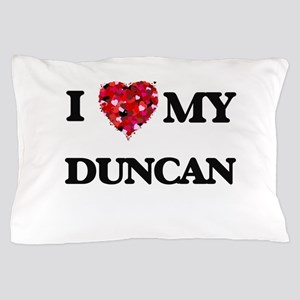 I Love MY Duncan Pillow Case