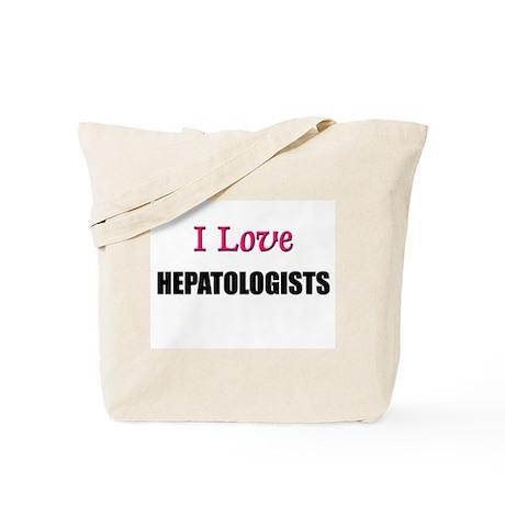 I Love HEPATOLOGISTS Tote Bag