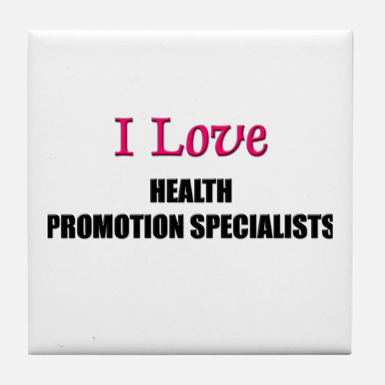 I Love HEALTH PROMOTION SPECIALISTS Tile Coaster