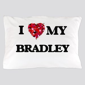 I Love MY Bradley Pillow Case