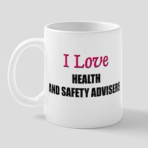 I Love HEALTH AND SAFETY ADVISERS Mug
