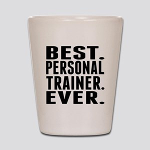 Best. Personal Trainer. Ever. Shot Glass