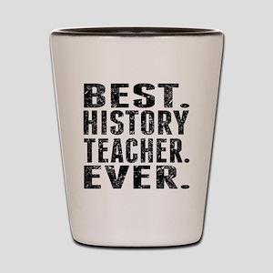 Best. History Teacher. Ever. Shot Glass
