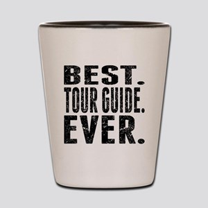 Best. Tour Guide. Ever. Shot Glass