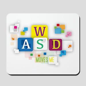 W A S D Moves me Mousepad