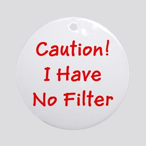 Caution! I Have No Filter Ronald Ornament (Round)