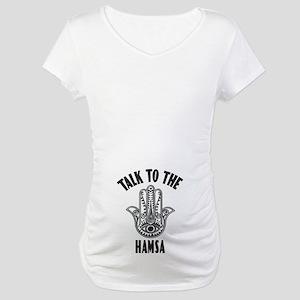 Talk To The Hamsa Maternity T-Shirt