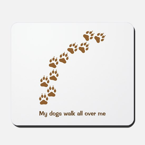 Dogs Walk All Over Me Mousepad