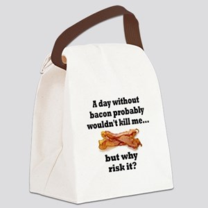 A DAY WITHOUT BACON PROBABLY WOUL Canvas Lunch Bag
