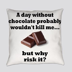 A DAY WITHOUT CHOCOLATE PROBABLY W Everyday Pillow