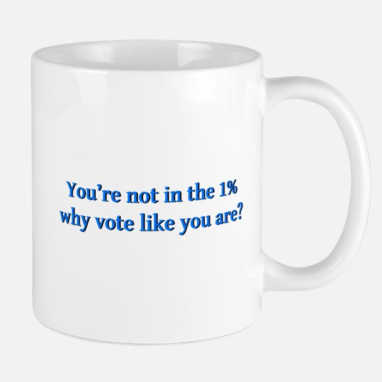 You're not in the 1%, why vote like you Mug