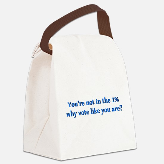 You're not in the 1%, why vote li Canvas Lunch Bag