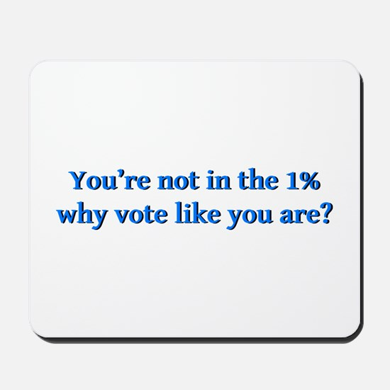 You're not in the 1%, why vote like you Mousepad