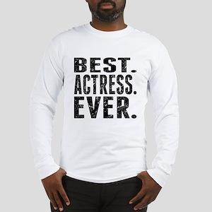 Best. Actress. Ever. Long Sleeve T-Shirt