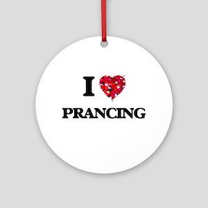 I Love Prancing Ornament (Round)