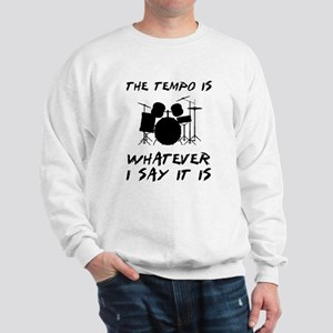 The tempo is what I say Sweatshirt