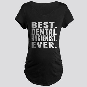 Best. Dental Hygienist. Ever. Maternity T-Shirt