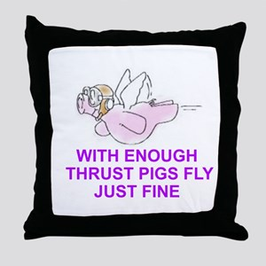 WITH ENOUGH THRUST PIGS FLY JUST FINE Throw Pillow