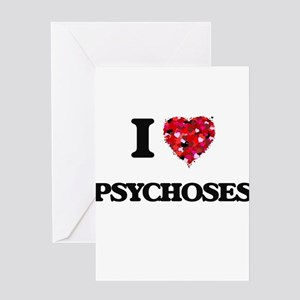 I Love Psychoses Greeting Cards