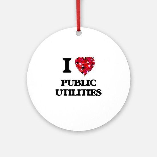 I Love Public Utilities Ornament (Round)
