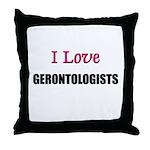 I Love GERONTOLOGISTS Throw Pillow