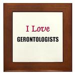 I Love GERONTOLOGISTS Framed Tile