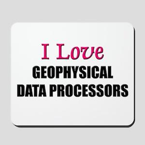 I Love GEOPHYSICAL DATA PROCESSORS Mousepad