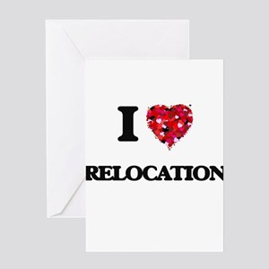 I Love Relocation Greeting Cards