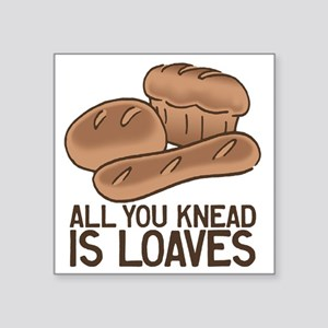 "All You Knead is Loaves Square Sticker 3"" x 3"""