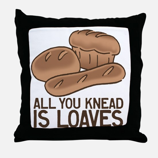 All You Knead is Loaves Throw Pillow