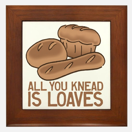 All You Knead is Loaves Framed Tile