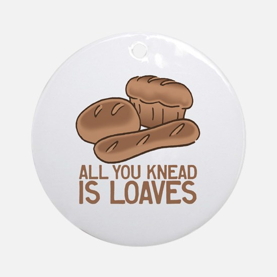 All You Knead is Loaves Round Ornament