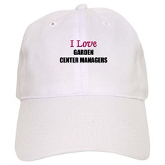 I Love GARDEN CENTER MANAGERS Baseball Cap