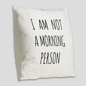 I am not a morning person Burlap Throw Pillow