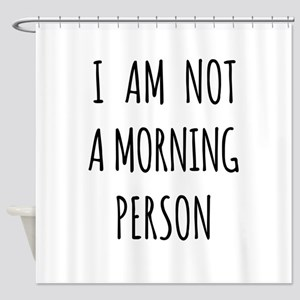 I am not a morning person Shower Curtain