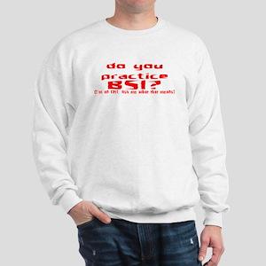 Do you practice BSI? Sweatshirt