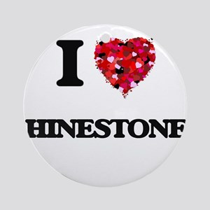 I Love Rhinestones Ornament (Round)