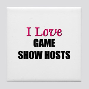 I Love GAME SHOW HOSTS Tile Coaster