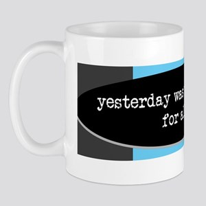 yesterday was the complaint deadline Mug