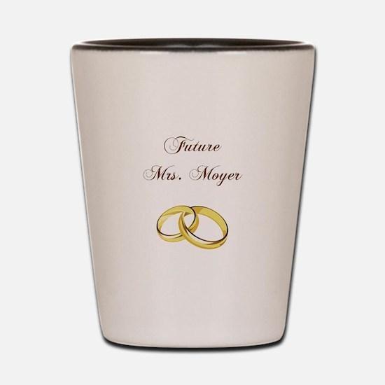 FUTURE MRS. MOYER Shot Glass