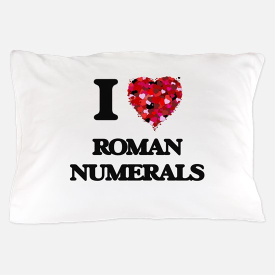 I Love Roman Numerals Pillow Case