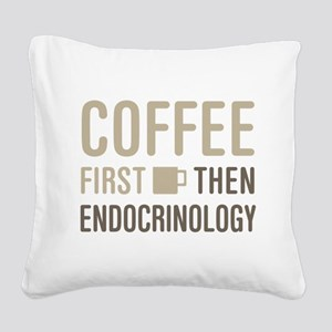 Coffee Then Endocrinology Square Canvas Pillow