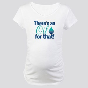 Oil For That blteal Maternity T-Shirt