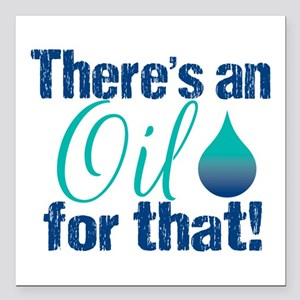 "Oil For That blteal Square Car Magnet 3"" x 3"""