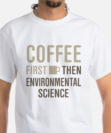 Coffee Then Environmental Science T-Shirt