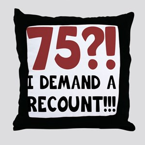 75th Birthday Gag Gift Throw Pillow