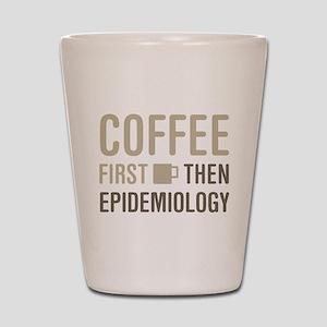 Coffee Then Epidemiology Shot Glass