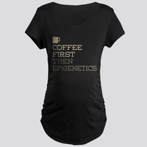 Coffee Then Epigenetics Maternity T-Shirt
