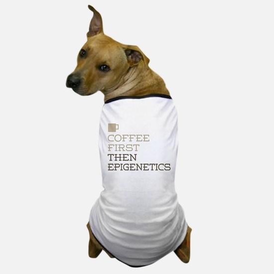 Coffee Then Epigenetics Dog T-Shirt